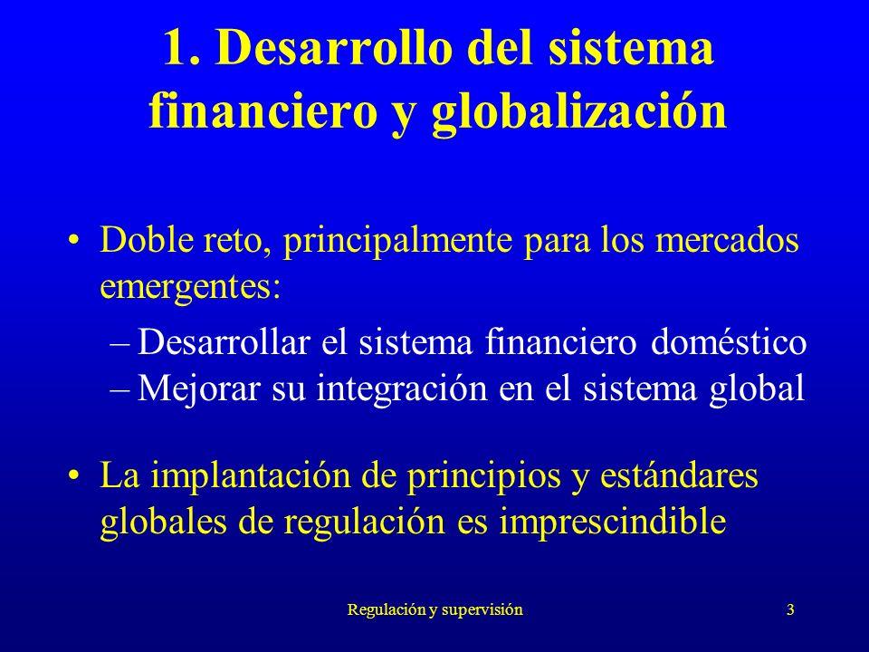 Regulación y supervisión3 1. Desarrollo del sistema financiero y globalización Doble reto, principalmente para los mercados emergentes: –Desarrollar e