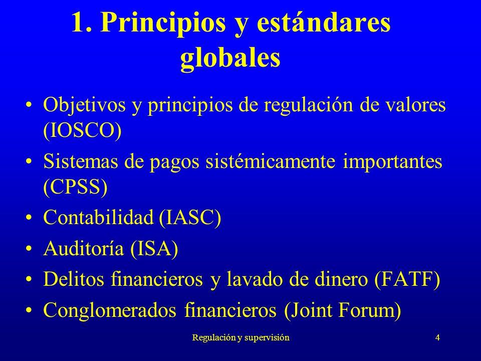Regulación y supervisión4 1. Principios y estándares globales Objetivos y principios de regulación de valores (IOSCO) Sistemas de pagos sistémicamente