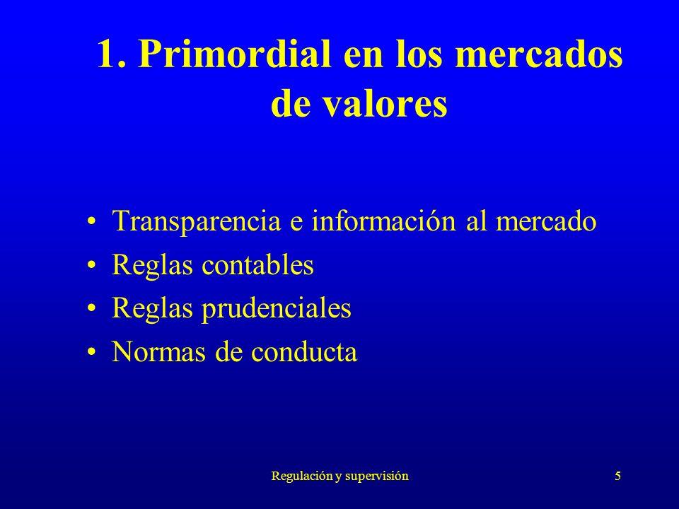 Regulación y supervisión5 1. Primordial en los mercados de valores Transparencia e información al mercado Reglas contables Reglas prudenciales Normas
