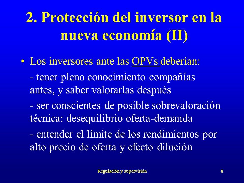 Regulación y supervisión8 2. Protección del inversor en la nueva economía (II) Los inversores ante las OPVs deberían: - tener pleno conocimiento compa