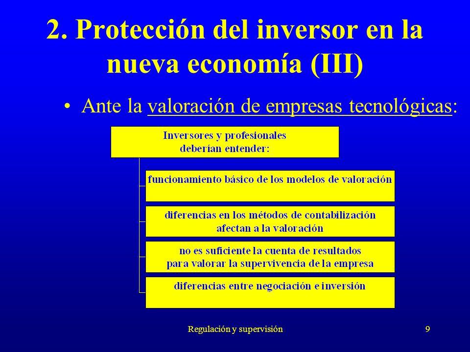 Regulación y supervisión9 2. Protección del inversor en la nueva economía (III) Ante la valoración de empresas tecnológicas: