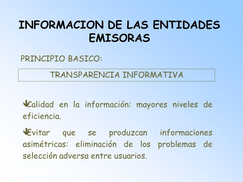 INFORMACION DE LAS ENTIDADES EMISORAS PRINCIPIO BASICO: TRANSPARENCIA INFORMATIVA êCalidad en la información: mayores niveles de eficiencia. Evitar qu