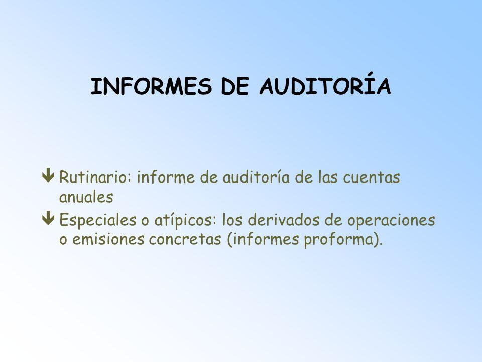 INFORMES DE AUDITORÍA êRutinario: informe de auditoría de las cuentas anuales êEspeciales o atípicos: los derivados de operaciones o emisiones concret