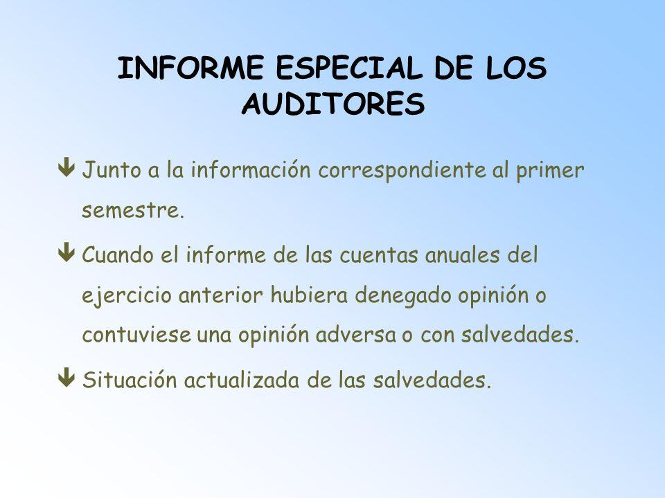 INFORME ESPECIAL DE LOS AUDITORES êJunto a la información correspondiente al primer semestre. êCuando el informe de las cuentas anuales del ejercicio