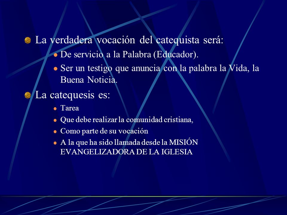La verdadera vocación del catequista será: De servicio a la Palabra (Educador).