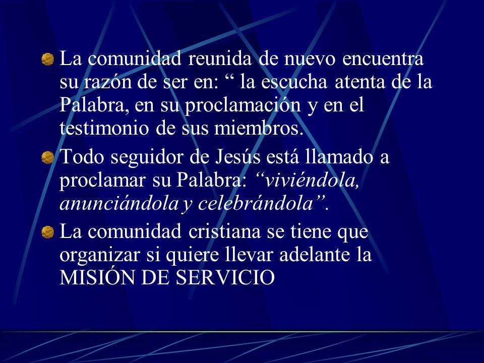 La comunidad reunida de nuevo encuentra su razón de ser en: la escucha atenta de la Palabra, en su proclamación y en el testimonio de sus miembros.