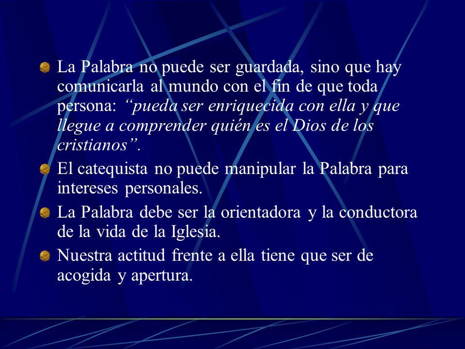 2.-LA IGLESIA TODA, SERVIDORA DE LA PALABRA El catequista proclama la Palabra, no en nombre propio, sino que es un don del Espíritu. Jesús ha entregad