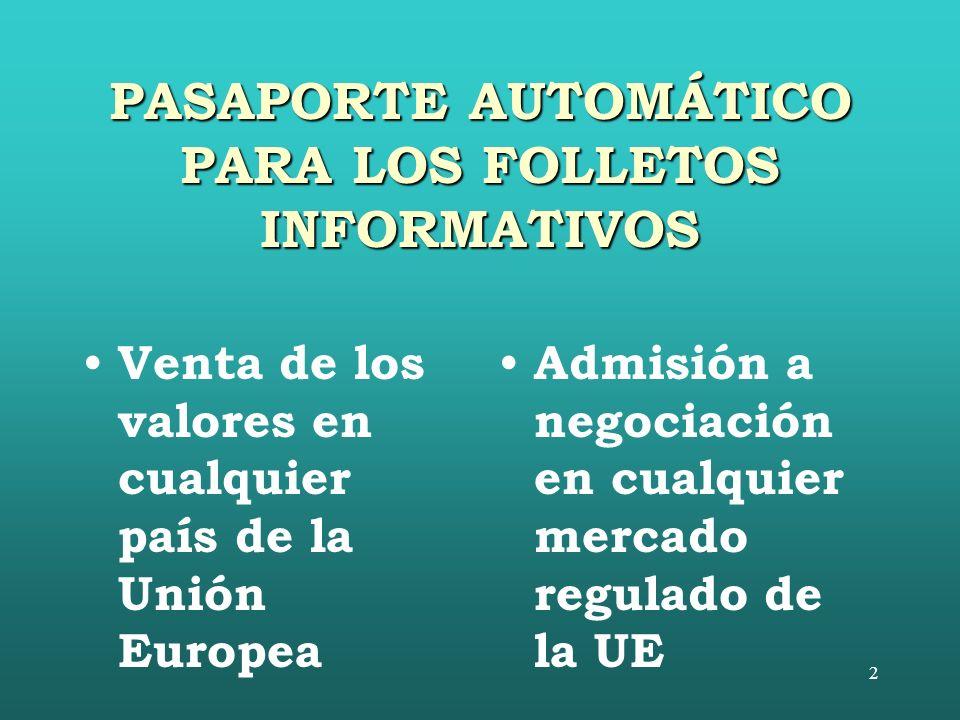 2 PASAPORTE AUTOMÁTICO PARA LOS FOLLETOS INFORMATIVOS Venta de los valores en cualquier país de la Unión Europea Admisión a negociación en cualquier mercado regulado de la UE