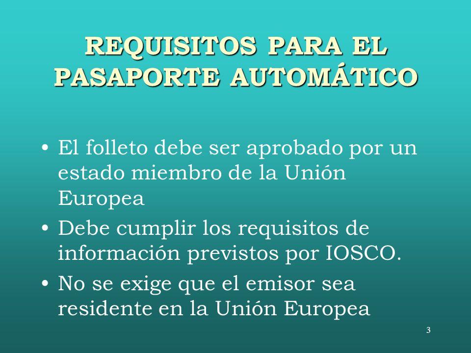3 REQUISITOS PARA EL PASAPORTE AUTOMÁTICO El folleto debe ser aprobado por un estado miembro de la Unión Europea Debe cumplir los requisitos de información previstos por IOSCO.