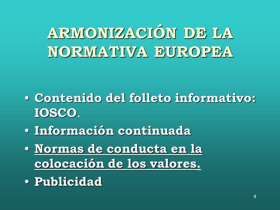 4 ARMONIZACIÓN DE LA NORMATIVA EUROPEA Contenido del folleto informativo: IOSCO Contenido del folleto informativo: IOSCO.