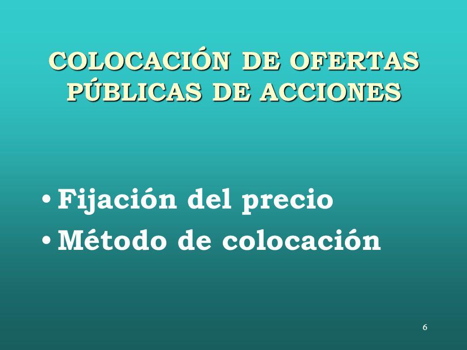 6 COLOCACIÓN DE OFERTAS PÚBLICAS DE ACCIONES Fijación del precio Método de colocación