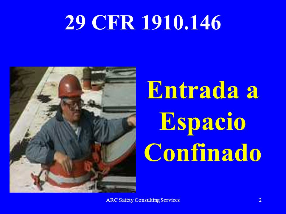 ARC Safety Consulting Services2 Entrada a Espacio Confinado 29 CFR 1910.146
