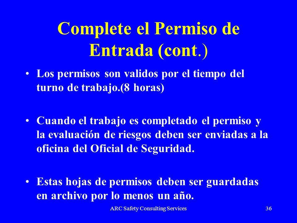 ARC Safety Consulting Services36 Complete el Permiso de Entrada (cont.) Los permisos son validos por el tiempo del turno de trabajo.(8 horas) Cuando e
