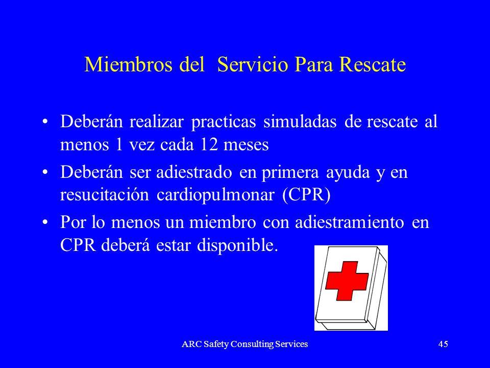 ARC Safety Consulting Services45 Miembros del Servicio Para Rescate Deberán realizar practicas simuladas de rescate al menos 1 vez cada 12 meses Deber