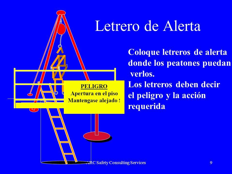 ARC Safety Consulting Services9 Letrero de Alerta Coloque letreros de alerta donde los peatones puedan verlos. Los letreros deben decir el peligro y l