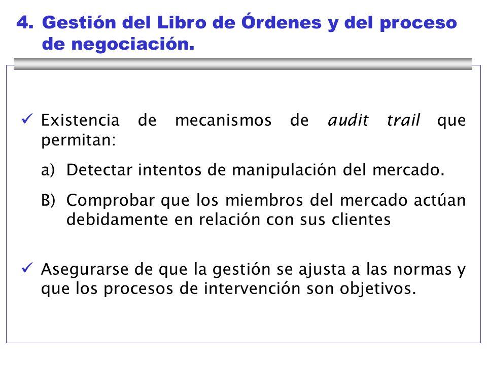 4.Gestión del Libro de Órdenes y del proceso de negociación. Existencia de mecanismos de audit trail que permitan: a) Detectar intentos de manipulació