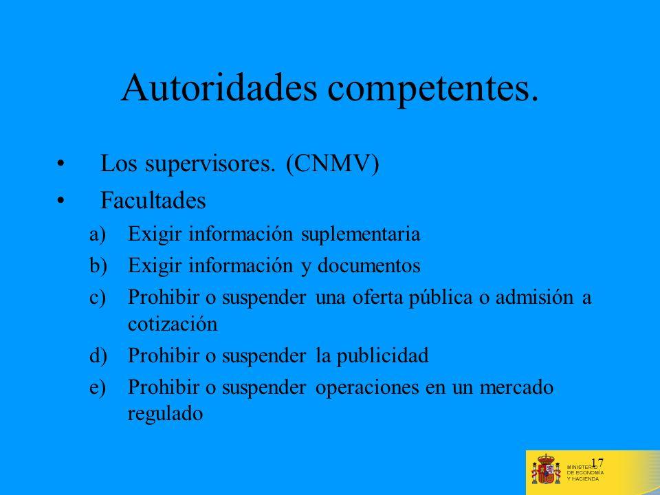 17 Autoridades competentes. Los supervisores. (CNMV) Facultades a)Exigir información suplementaria b)Exigir información y documentos c)Prohibir o susp