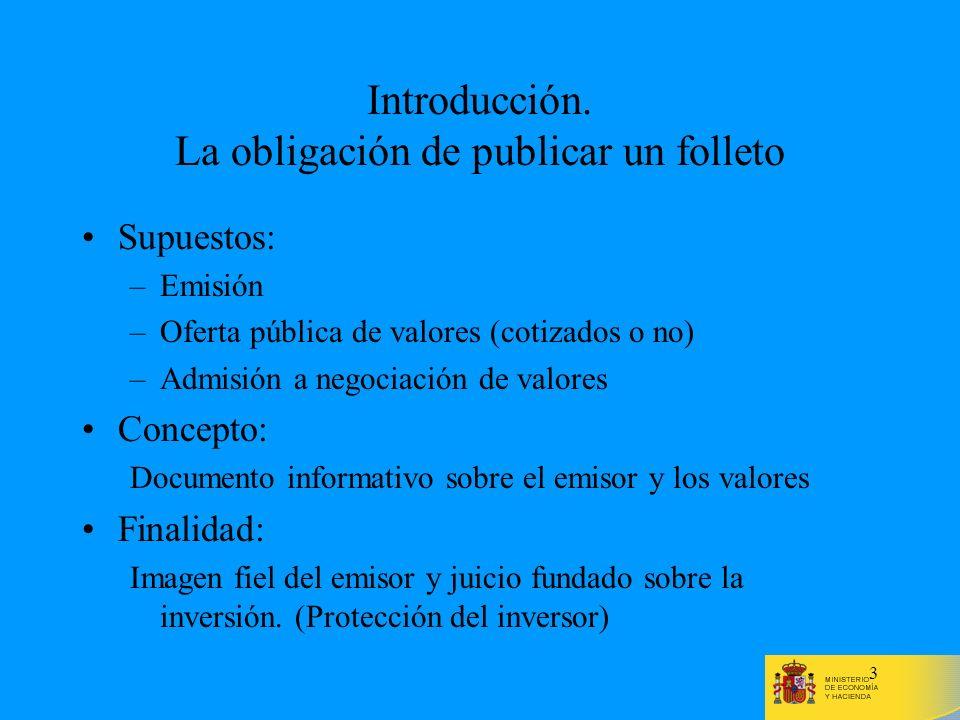 3 Introducción. La obligación de publicar un folleto Supuestos: –Emisión –Oferta pública de valores (cotizados o no) –Admisión a negociación de valore
