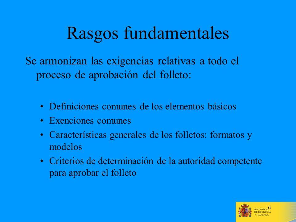 6 Rasgos fundamentales Se armonizan las exigencias relativas a todo el proceso de aprobación del folleto: Definiciones comunes de los elementos básico