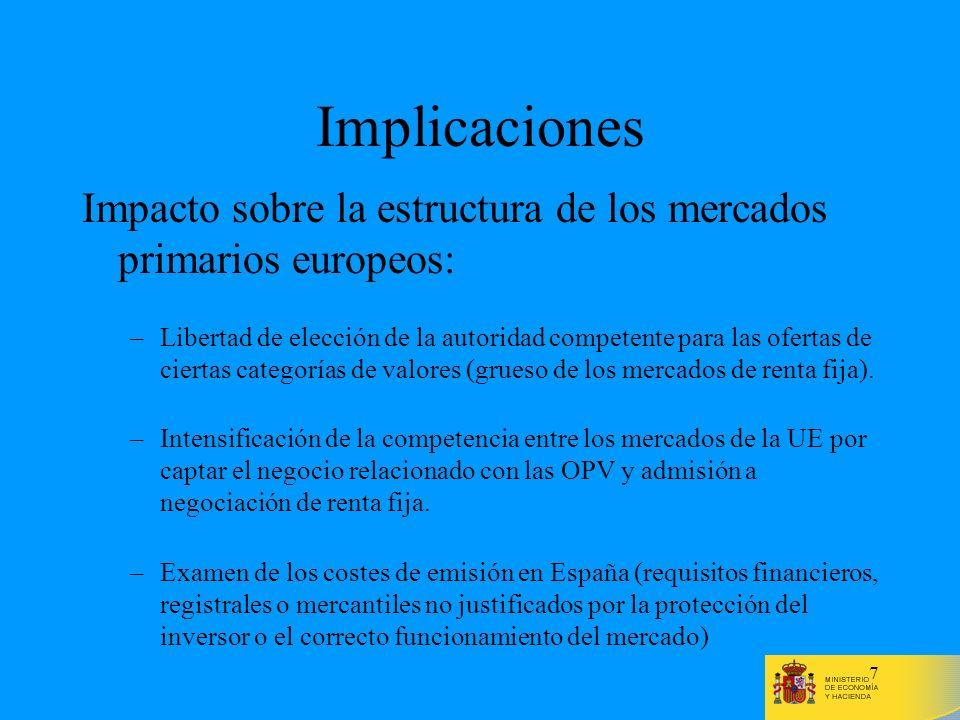 7 Implicaciones Impacto sobre la estructura de los mercados primarios europeos: –Libertad de elección de la autoridad competente para las ofertas de c