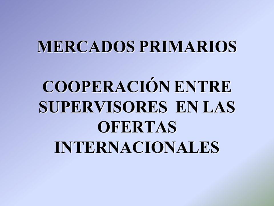 MERCADOS PRIMARIOS COOPERACIÓN ENTRE SUPERVISORES EN LAS OFERTAS INTERNACIONALES