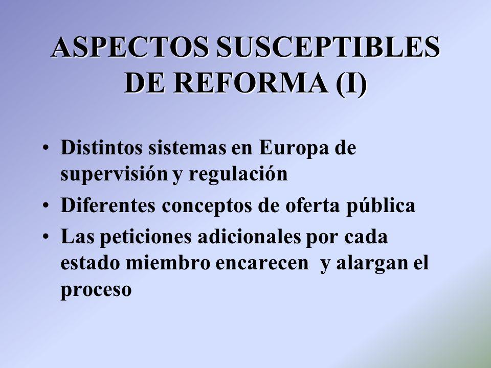 ASPECTOS SUSCEPTIBLES DE REFORMA (I) Distintos sistemas en Europa de supervisión y regulación Diferentes conceptos de oferta pública Las peticiones ad