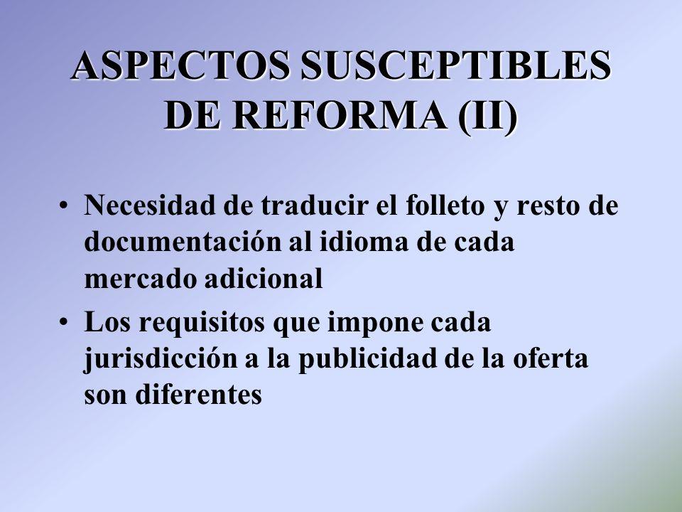 ASPECTOS SUSCEPTIBLES DE REFORMA (II) Necesidad de traducir el folleto y resto de documentación al idioma de cada mercado adicional Los requisitos que
