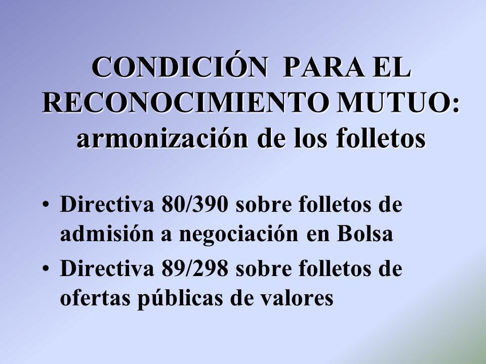CONDICIÓN PARA EL RECONOCIMIENTO MUTUO: armonización de los folletos Directiva 80/390 sobre folletos de admisión a negociación en Bolsa Directiva 89/2