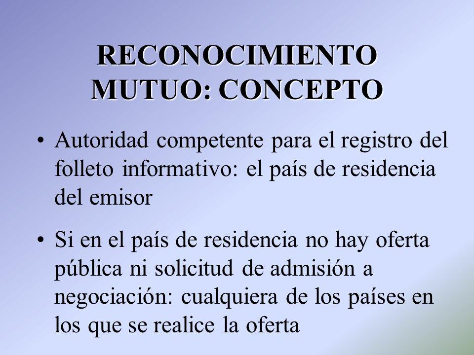 RECONOCIMIENTO MUTUO: CONCEPTO Autoridad competente para el registro del folleto informativo: el país de residencia del emisor Si en el país de reside