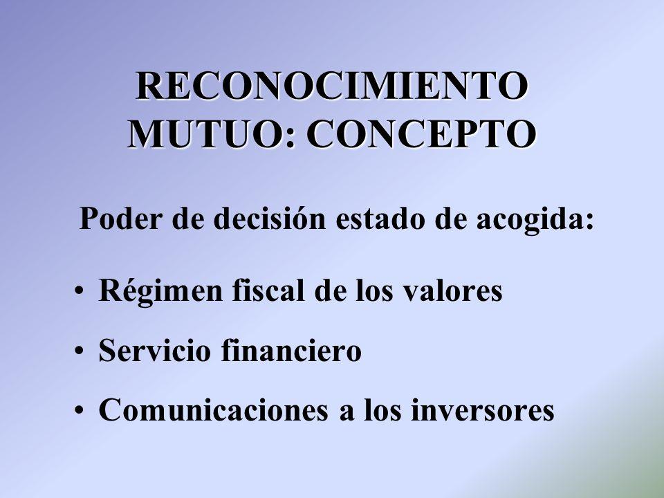 RECONOCIMIENTO MUTUO: CONCEPTO Régimen fiscal de los valores Servicio financiero Comunicaciones a los inversores Poder de decisión estado de acogida: