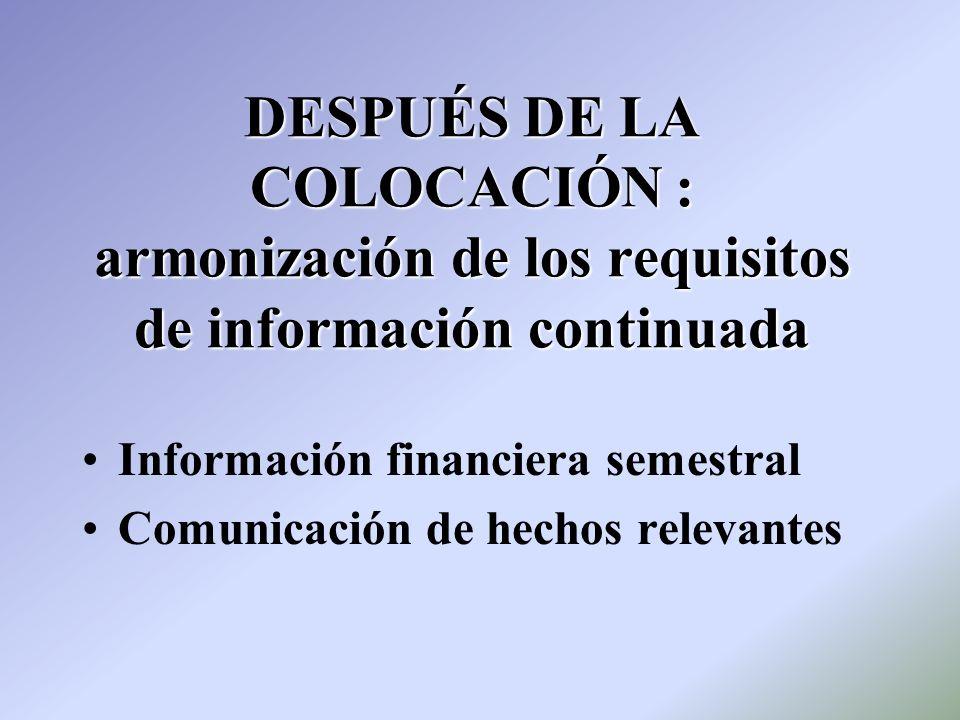 DESPUÉS DE LA COLOCACIÓN : armonización de los requisitos de información continuada Información financiera semestral Comunicación de hechos relevantes