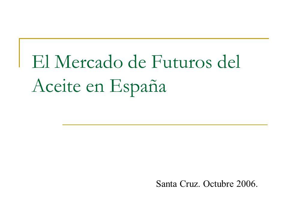 El Mercado de Futuros del Aceite en España Santa Cruz. Octubre 2006.