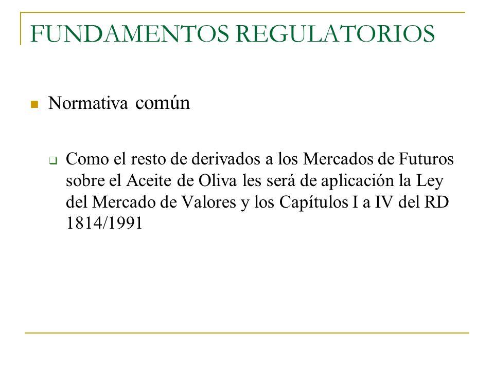 FUNDAMENTOS REGULATORIOS Normativa común Como el resto de derivados a los Mercados de Futuros sobre el Aceite de Oliva les será de aplicación la Ley d