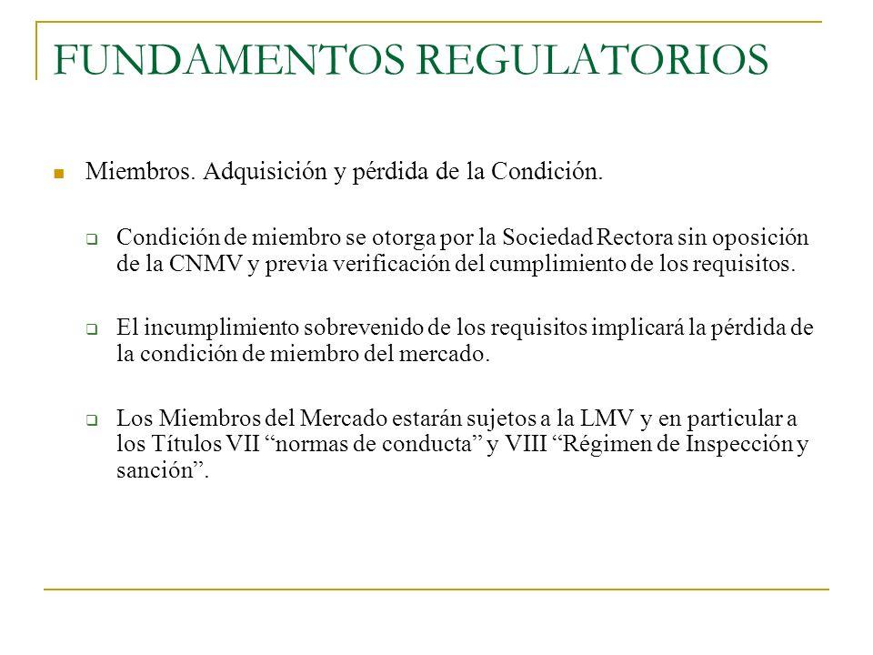 FUNDAMENTOS REGULATORIOS Miembros. Adquisición y pérdida de la Condición. Condición de miembro se otorga por la Sociedad Rectora sin oposición de la C
