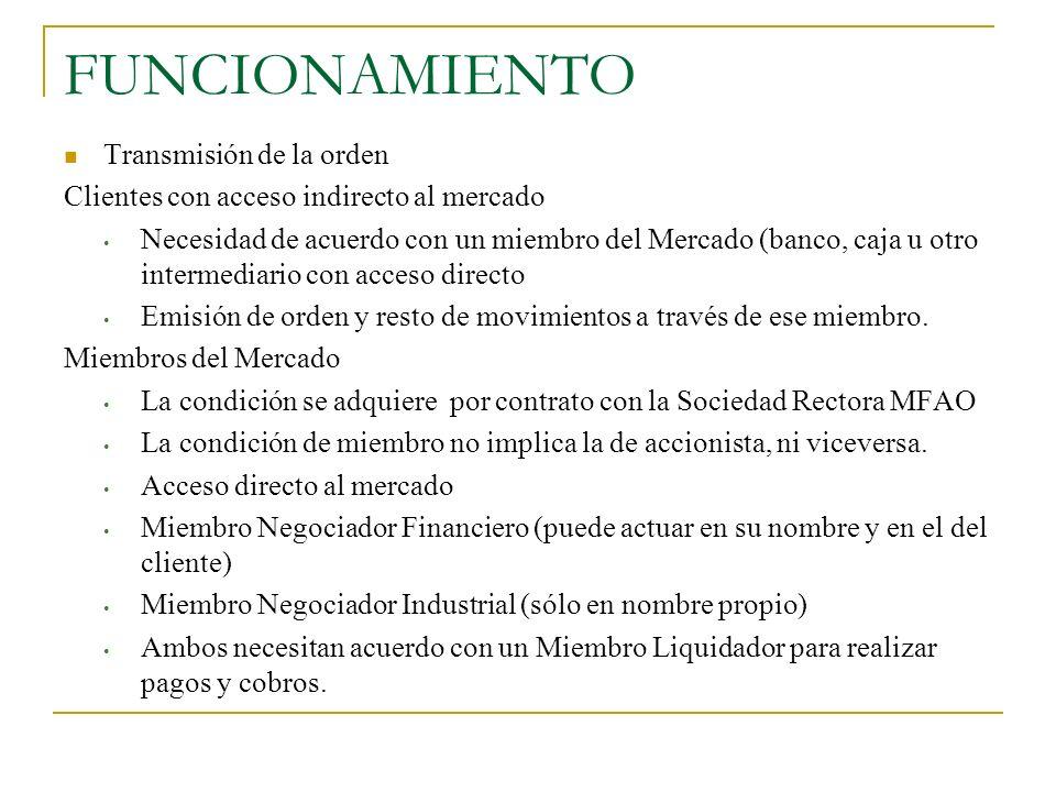 FUNCIONAMIENTO Transmisión de la orden Clientes con acceso indirecto al mercado Necesidad de acuerdo con un miembro del Mercado (banco, caja u otro in