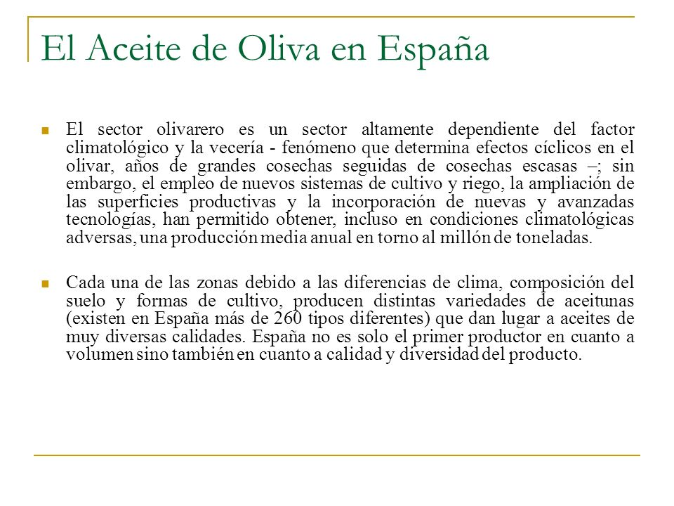 El Aceite de Oliva en España El sector olivarero es un sector altamente dependiente del factor climatológico y la vecería - fenómeno que determina efe