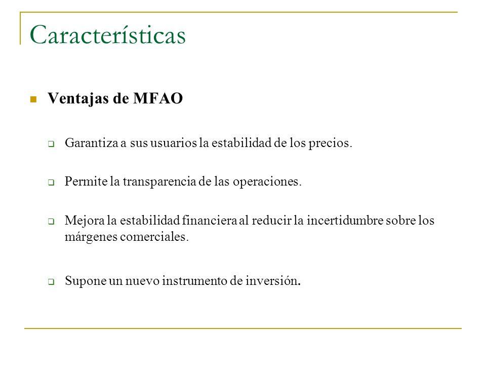 Características Ventajas de MFAO Garantiza a sus usuarios la estabilidad de los precios. Permite la transparencia de las operaciones. Mejora la estabi