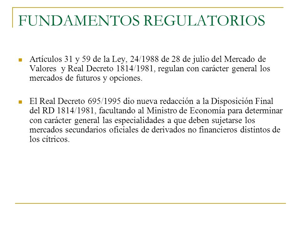 FUNDAMENTOS REGULATORIOS Artículos 31 y 59 de la Ley, 24/1988 de 28 de julio del Mercado de Valores y Real Decreto 1814/1981, regulan con carácter gen