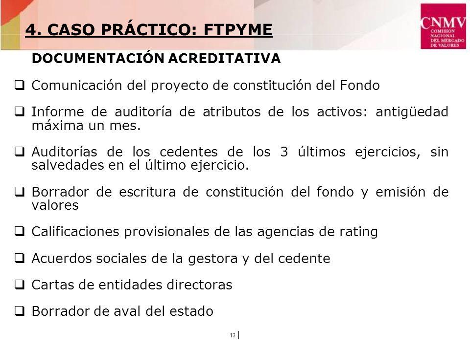 13 DOCUMENTACIÓN ACREDITATIVA Comunicación del proyecto de constitución del Fondo Informe de auditoría de atributos de los activos: antigüedad máxima un mes.