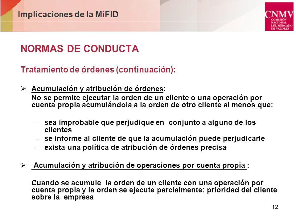 12 Implicaciones de la MiFID NORMAS DE CONDUCTA Tratamiento de órdenes (continuación): Acumulación y atribución de órdenes: No se permite ejecutar la