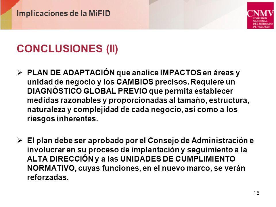 15 Implicaciones de la MiFID CONCLUSIONES (II) PLAN DE ADAPTACIÓN que analice IMPACTOS en áreas y unidad de negocio y los CAMBIOS precisos. Requiere u