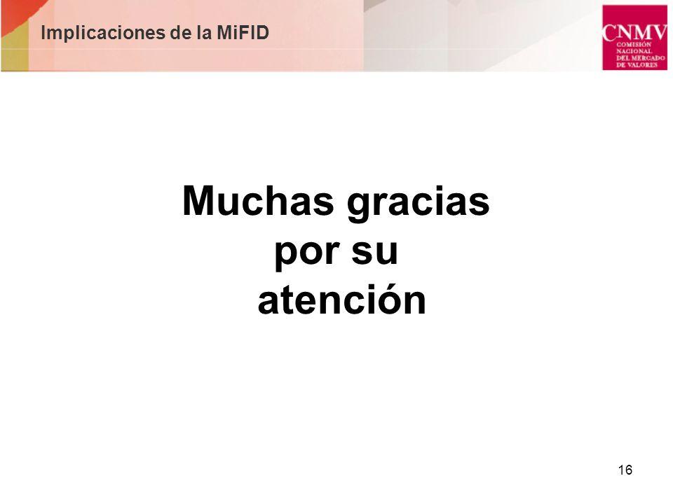 16 Implicaciones de la MiFID Muchas gracias por su atención