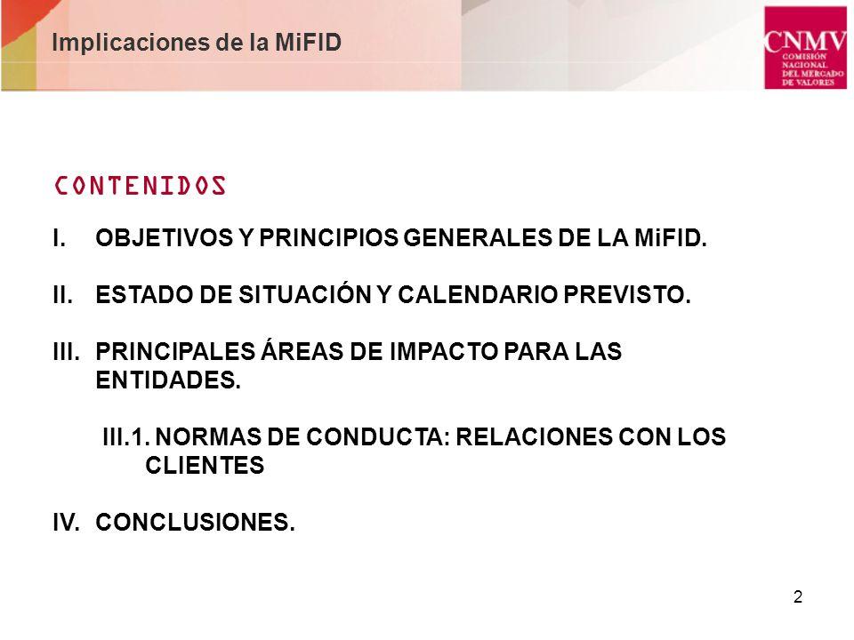 2 Implicaciones de la MiFID CONTENIDOS OBJETIVOS Y PRINCIPIOS GENERALES DE LA MiFID. II.ESTADO DE SITUACIÓN Y CALENDARIO PREVISTO. III.PRINCIPALES ÁRE