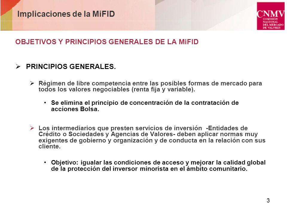3 Implicaciones de la MiFID OBJETIVOS Y PRINCIPIOS GENERALES DE LA MiFID PRINCIPIOS GENERALES. Régimen de libre competencia entre las posibles formas