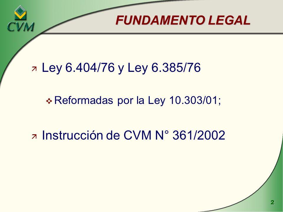 2 FUNDAMENTO LEGAL ä Ley 6.404/76 y Ley 6.385/76 v Reformadas por la Ley 10.303/01; ä Instrucción de CVM N° 361/2002