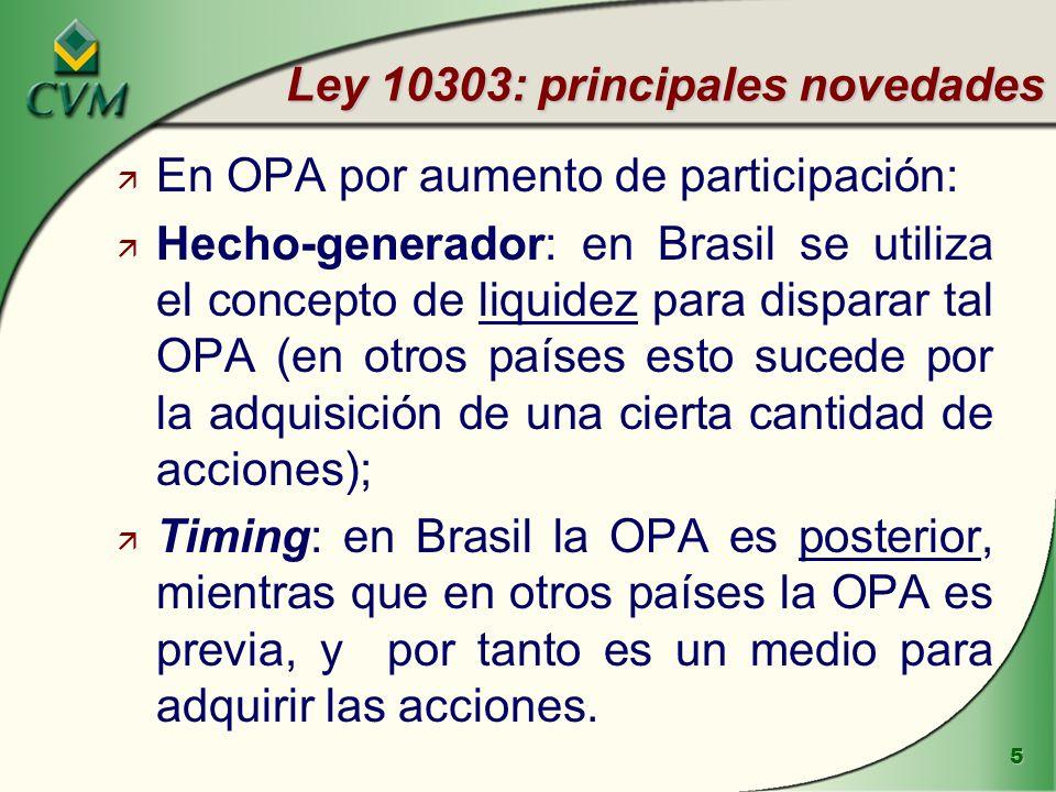5 ä En OPA por aumento de participación: ä Hecho-generador: en Brasil se utiliza el concepto de liquidez para disparar tal OPA (en otros países esto sucede por la adquisición de una cierta cantidad de acciones); ä Timing: en Brasil la OPA es posterior, mientras que en otros países la OPA es previa, y por tanto es un medio para adquirir las acciones.