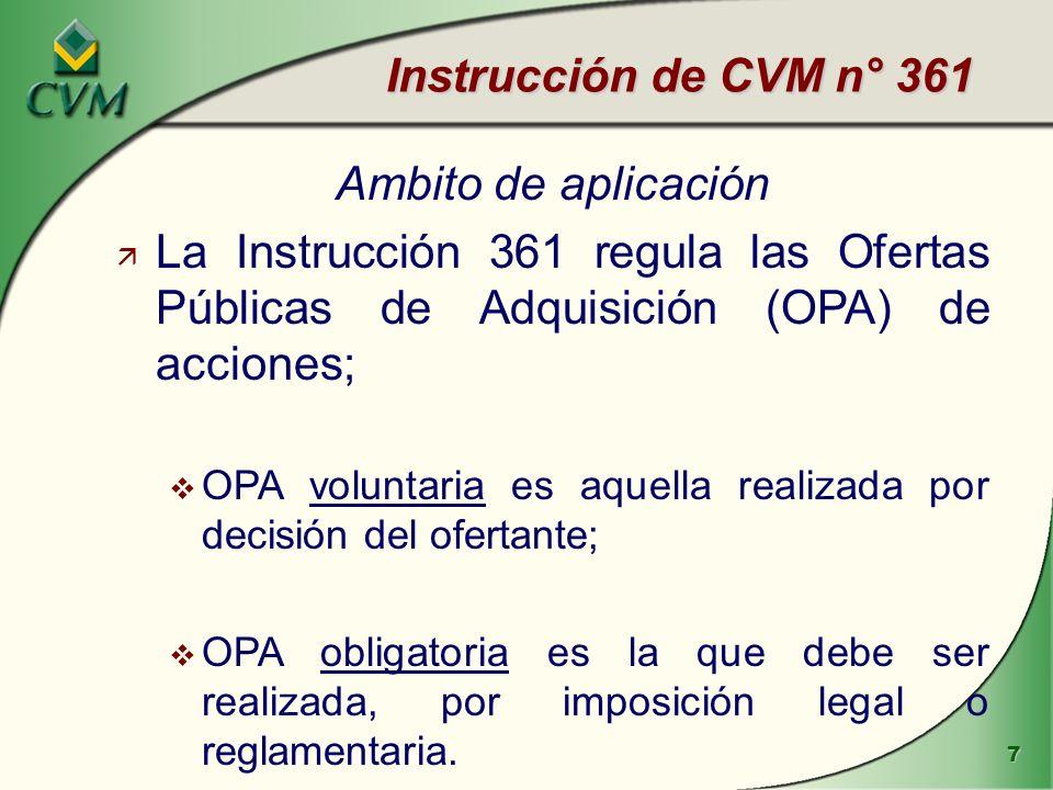 8 ä La Instrucción regula las OPAs en los siguientes aspectos: v hipótesis de registro de OPAs obligatorias v procedimentos aplicables a las OPAs obligatorias y voluntarias; v deber de presentar informaciones, durante el transcurso de OPA*; v casos en que las OPAs pueden ser dispensadas por la CVM, o adoptar procedimento diferenciado.