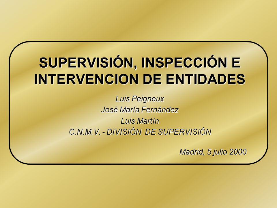 SUPERVISIÓN, INSPECCIÓN E INTERVENCION DE ENTIDADES Luis Peigneux José María Fernández Luis Martín C.N.M.V. - DIVISIÓN DE SUPERVISIÓN Madrid, 5 julio