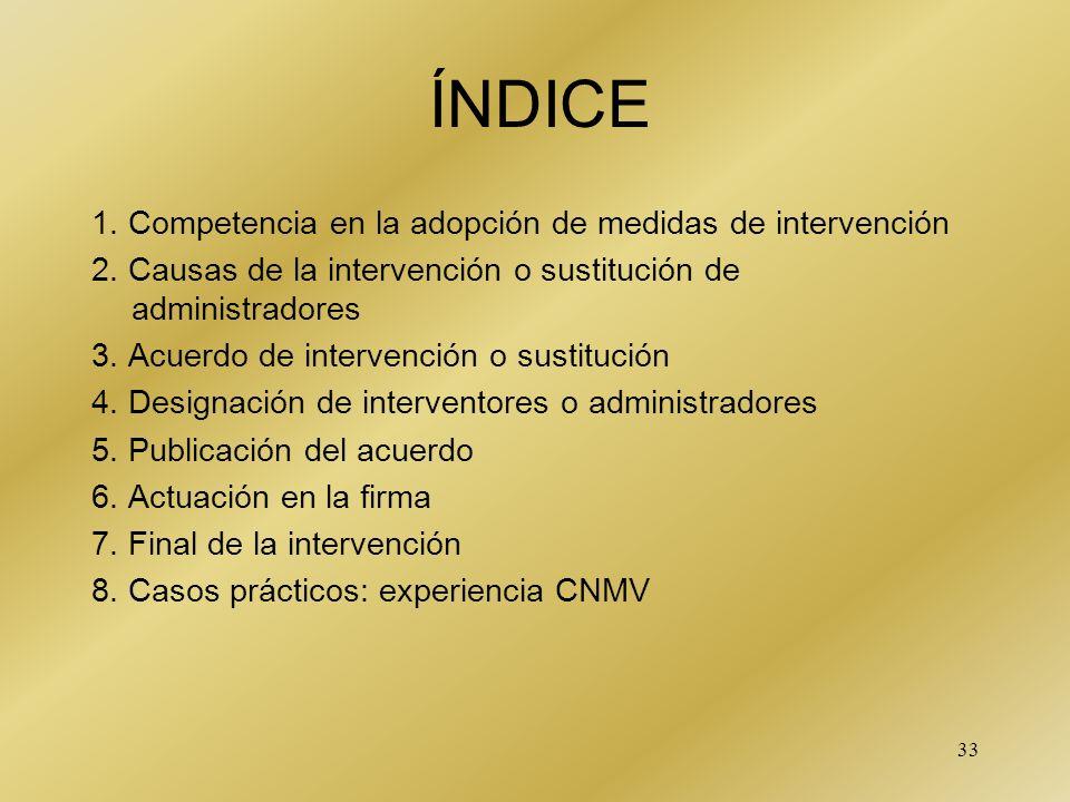 33 ÍNDICE 1. Competencia en la adopción de medidas de intervención 2. Causas de la intervención o sustitución de administradores 3. Acuerdo de interve