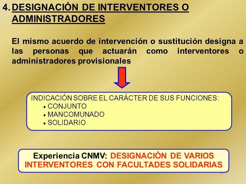 37 4.DESIGNACIÓN DE INTERVENTORES O ADMINISTRADORES El mismo acuerdo de intervención o sustitución designa a las personas que actuarán como intervento